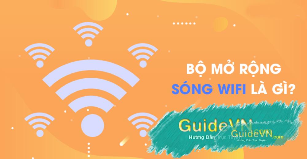 Bộ mở rộng sóng Wi-Fi là gì ? |Bộ chuyển tiếp - Repeater wifi